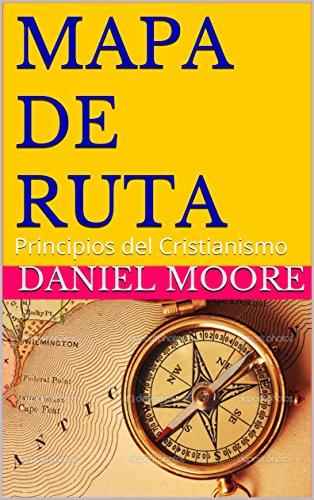 MAPA DE RUTA: Principios del Cristianismo (Spanish Edition)