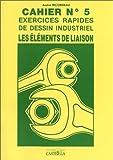 Exercices rapides de dessin industriel: Technologie de construction : les éléments de liaison
