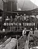 Mountain Timber; The Comox Logging Company in the Vancouver Island Mountains