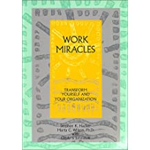 Work Miracles: Transform Yourself and Your Organization