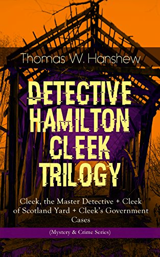 DETECTIVE HAMILTON CLEEK TRILOGY – Cleek, the Master Detective + Cleek of Scotland Yard + Cleek's Government Cases (Mystery & Crime Series): The Adventures ... known as