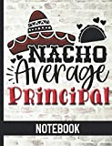 Nacho Average Principal - Notebook: College Ruled Composition Notebook With Fun Cover Design  - Great For School Principals