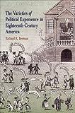 The Varieties of Political Experience in Eighteenth-Century America, Beeman, Richard R., 0812237706