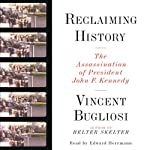 Reclaiming History: The Assassination of President John F. Kennedy | Vincent Bugliosi