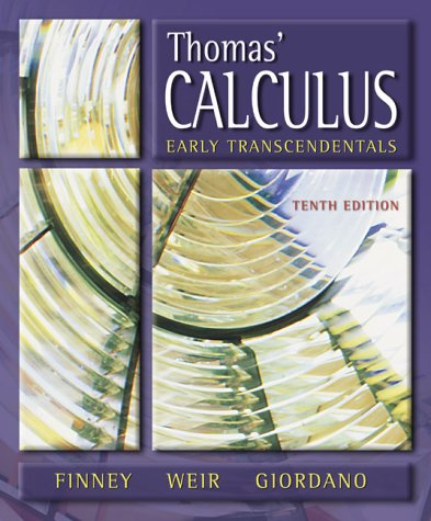 Thomas' Calculus, Early Transcendentals (10th Edition) (Calculus And Analytic Geometry Thomas Finney 10th Edition)