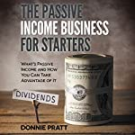 The Passive Income Business for Starters: What's Passive Income and How You Can Take Advantage of It | Donnie Pratt