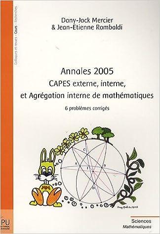 Livre Annales 2005 - CAPES Externe, Interne et Agrégation Interne de Mathématiques - 6 problèmes corrigés pdf, epub ebook
