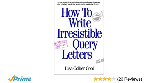 Amazon how to write irresistible query letters 9781582971551 amazon how to write irresistible query letters 9781582971551 lisa collier cool books spiritdancerdesigns Image collections