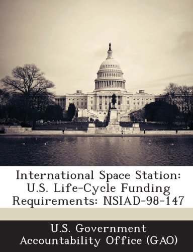 International Space Station: U.S. Life-Cycle Funding Requirements: Nsiad-98-147