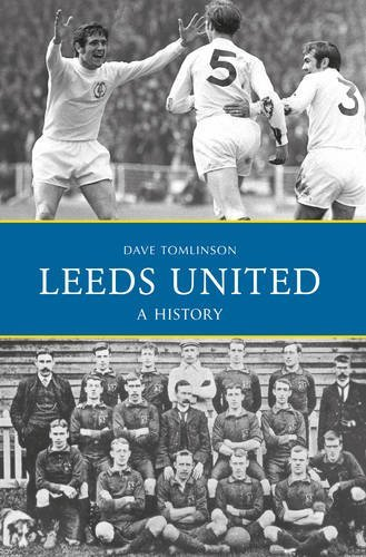 Leeds United: A History by Dave Tomlinson - Shopping Mall Leeds