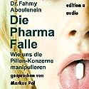Die Pharma-Falle: Wie uns die Pillen-Konzerne manipulieren Hörbuch von Fahmy Aboulenein Gesprochen von: Markus Pol