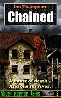 Chained (Short Horror Tales Book 3) by [Thompson, Ian]