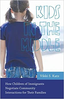 Kids in the Middle: How Children of Immigrants Negotiate Community Interactions for Their Families (Rutgers Series in Childhood Studies) by Dr. Vikki S. Katz Ph.D. (2014-05-31)