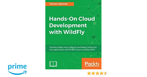 Hands-On Cloud Development with WildFly: Develop, deploy and