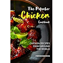 The Popular Chicken Cookbook: Chicken Recipes from Around the World