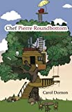 Chef Pierre Roundbottom, Carol Dornon, 1490845461