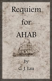 Requiem for Ahab by [Lau, G. J.]