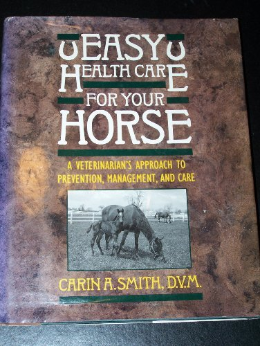 Easy Health Care for Your Horse: A Veterinarian's Approach to Prevention Management, and Care by Smith DVM Carin A. (1991-08-01) Hardcover