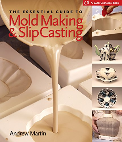 The Essential Guide to Mold Making & Slip Casting (A Lark Ceramics - Ceramic Pottery Mold