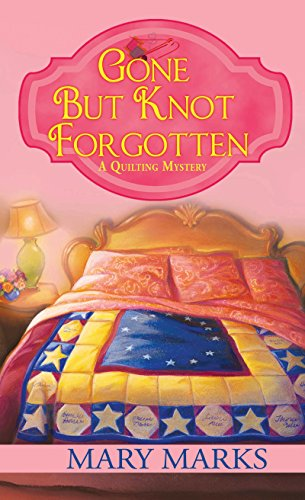 Gone but Knot Forgotten (A Quilting Mystery Book 3)