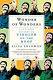 Wonder of Wonders: A Cultural History of Fiddler on the Roof by Alisa Solomon (2014-09-02)