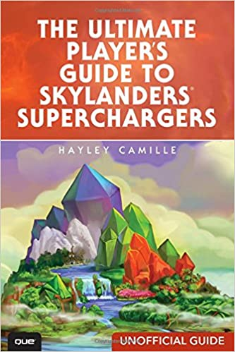 The Ultimate Player's Guide to Skylanders SuperChargers (Unofficial Guide) Hayley Camille