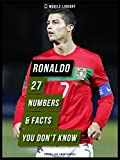 Ronaldo - 27 Numbers & Facts You Don't Know: [ Design Edition ] Secrets of the best soccer player in the world!