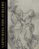 Capturing the Sublime : Italian Drawings of the Renaissance and Baroque, Powell, Katie Tierney, 0300179707