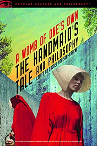 Amazon com: The Handmaid's Tale and Philosophy: A Womb of One's Own