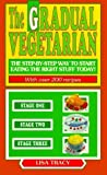 img - for The Gradual Vegetarian: The Step-by-Step Way to Start Eating the Right Stuff Today by Tracy, Lisa (1993) Mass Market Paperback book / textbook / text book