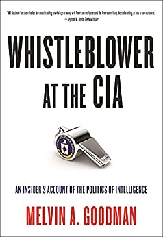 Whistleblower at the CIA: An InsiderÂ's Account of the Politics of Intelligence