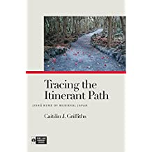 Tracing the Itinerant Path: Jishū Nuns of Medieval Japan (Pure Land Buddhist Studies)