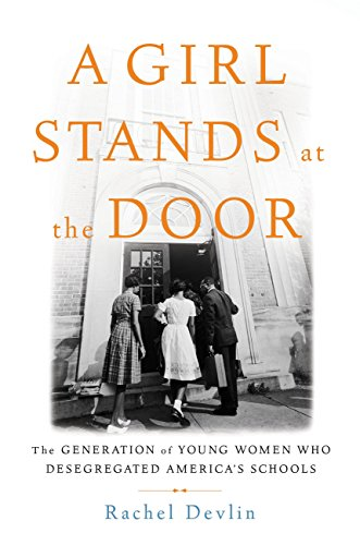 A Girl Stands at the Door: The Generation of Young Women Who Desegregated America's Schools (First African American In The Supreme Court)