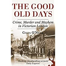 The Good Old Days: Poverty, Crime and Terror in Victorian London