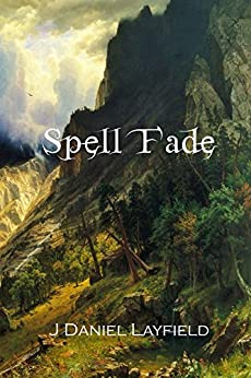 Spell Fade (The Spellstone Legacy Book 1) by [Layfield, J. Daniel]