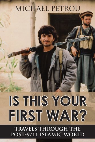 Is This Your First War   Travels Through The Post 9 11 Islamic World
