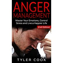 Anger Management: Master Your Emotions, Control Stress and Live a Happier Life