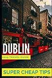 Super Cheap Dublin - Travel Guide 2019: Enjoy a $1,000 trip to Dublin for $120