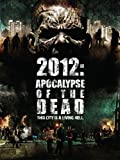 2012: Apocolypse of the Dead