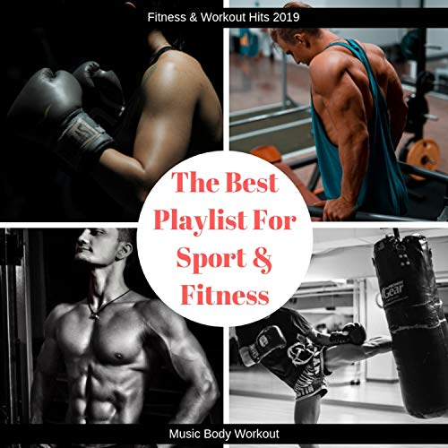The Best Playlist for Sport & Fitness (Music Body Workout) (Best Edm 2019 Playlist)