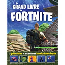 Le grand livre de Fortnite: Le guide ultime et non officiel de Fortnite Battle Royale (French Edition)