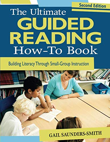 The Ultimate Guided Reading How-To Book: Building Literacy Through Small-Group Instruction (NULL)