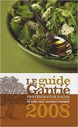 Le guide Gantié 2008 : Provence-Côte d'Azur, Ligurie & Piémont - les tables du sud