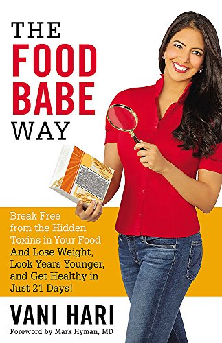 The Food Babe Way: Break Free from the Hidden Toxins in Your Food and Lose Weight, Look Years Younger, and Get Healthy in Just 21 Days! (Next Best Thing To Antibiotics)