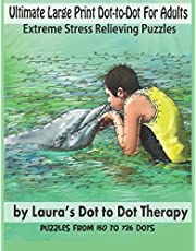 Ultimate Large Print Dot-to-Dot For Adults Extreme Stress Relieving Puzzles: Puzzles From 150 to 726 Dots to Color