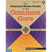 The Common Sense Guide to the Common Core: Teacher-Tested Tools for Implementation