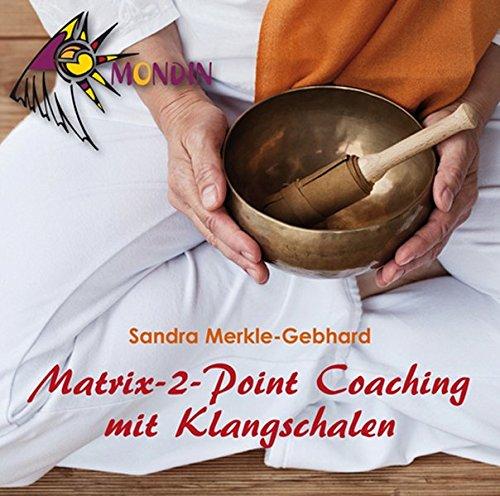 MATRIX-2-POINT Coaching mit Klangschalen: Ein Coaching mit der 2-Punkt-Methode in Kombination mit Klangschalen von Sandra Merkle-Gebhard