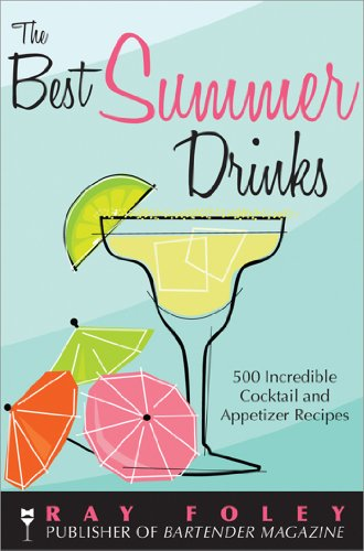 The Best Summer Drinks: 500 Incredible Cocktail and Appetizer Recipes (Bartender Magazine Book 0) -