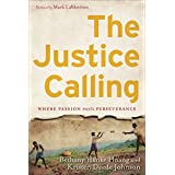 Justice Calling, The: Where Passion Meets Perseverance