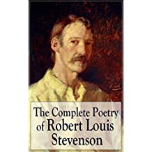 The Complete Poetry of Robert Louis Stevenson: A Child's Garden of Verses, Underwoods, Songs of Travel, Ballads and Other Poems by a prolific Scottish ... Case of Dr. Jekyll and Mr. Hyde, Kidnapped